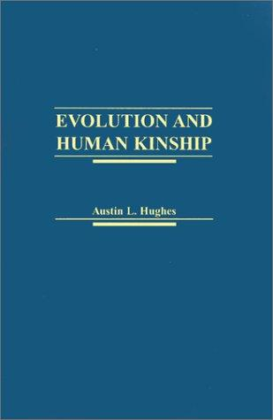 Evolution and Human Kinship Austin L. Hughes