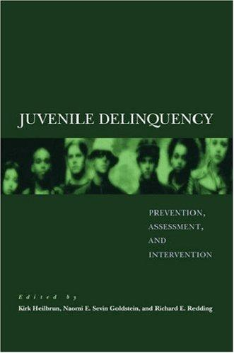 Juvenile Delinquency: Prevention, Assessment, and Intervention, Heilbrun, Kirk (Editor); Goldstein, Naomi E. Sevin (Editor); Redding, Richard E. (Editor)