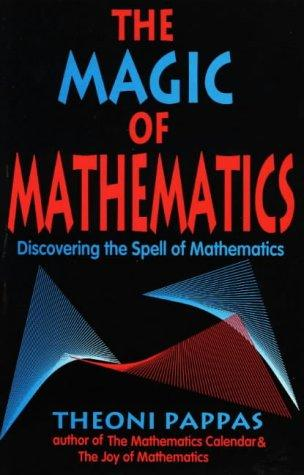 The Magic of Mathematics: Discovering the Spell of Mathematics, Pappas, Theoni