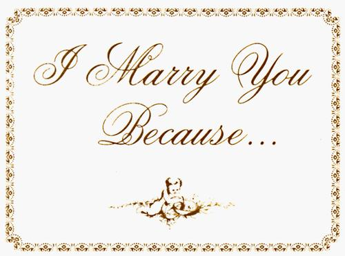 I Marry You Because. . .