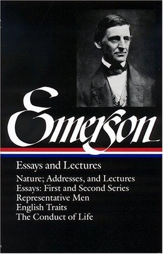 Emerson: Essays and Lectures: Nature: Addresses and Lectures / Essays: First and Second Series / Representative Men / English Traits / The Conduct of Life (Library of America), Emerson, Ralph Waldo