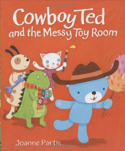 Cowboy Ted and the Messy Toy Room by Joanne Partis
