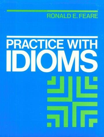 Practice with Idioms by Ronald Feare