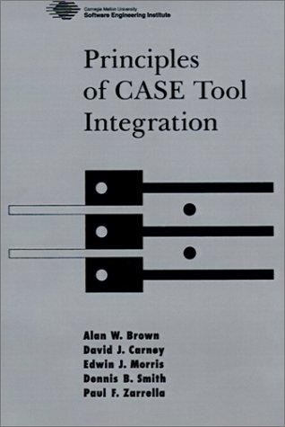 Principles of CASE tool integration by Alan W. Brown ... [et al.].