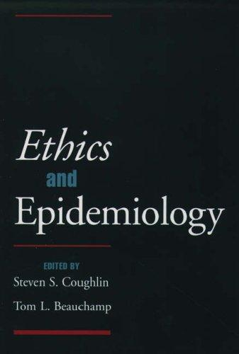 Ethics and epidemiology by edited by Steven S. Coughlin, Tom L. Beauchamp.