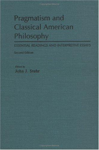 Pragmatism and Classical American Philosophy by John J. Stuhr