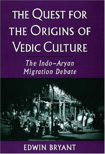 The quest for the origins of Vedic culture by Edwin Bryant
