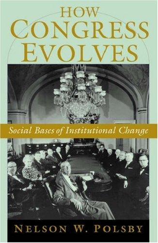 How Congress Evolves by Nelson W. Polsby