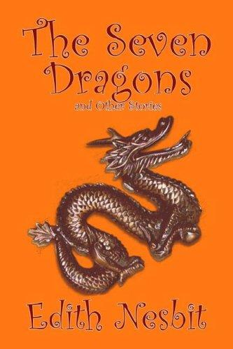 The Seven Dragons and Other Stories by E. Nesbit