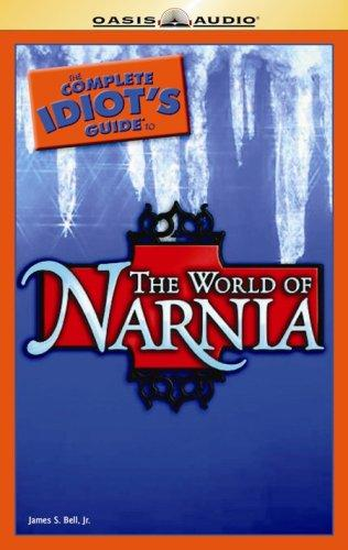 The Complete Idiot's Guide to the World of Narnia by James S. Bell