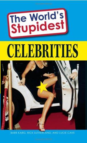 The World's Stupidest Celebrities by Barb Karg, Rick Sutherland, Lucie Cave