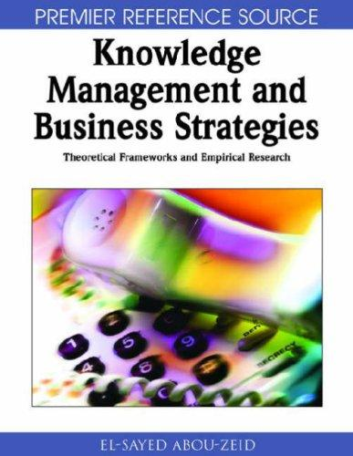 Knowledge Management and Business Strategies by El-Sayed Abou-Zeid