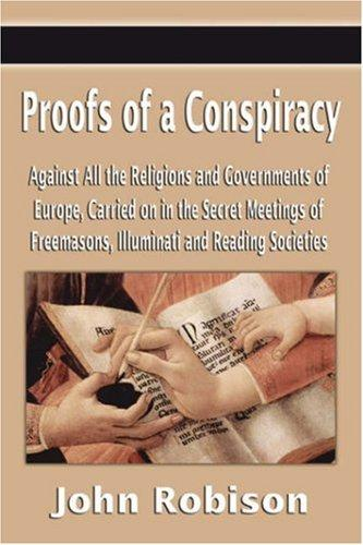 Proofs of a Conspiracy Against All the Religions and Governments of Europe, Carried on in the Secret Meetings of Freemasons, Illuminati and Reading Societies