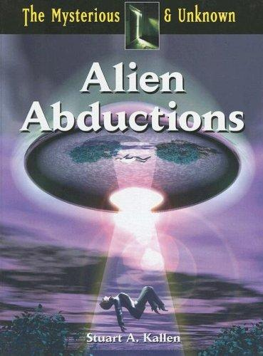 Alien Abductions (The Mysterious & Unknown) by Stuart A. Kallen