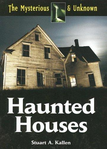 The Mysterious & Unknown, Haunted Houses (The Mysterious & Unknown) by Stuart A. Kallen