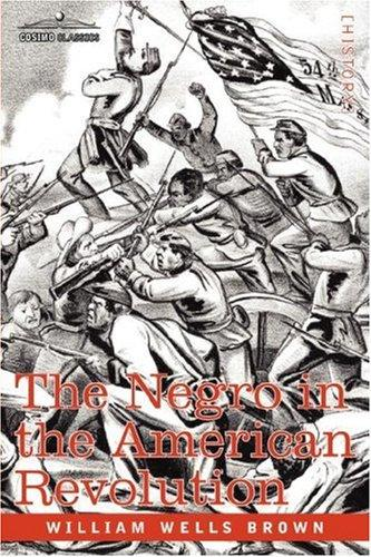 The Negro in the American Revolution by William Wells Brown