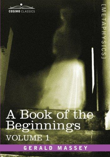 A Book of the Beginnings, Vol.1 by Gerald Massey