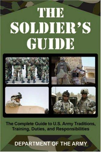 Image 0 of The Soldier's Guide: The Complete Guide to U.S. Army Traditions, Training, Dutie