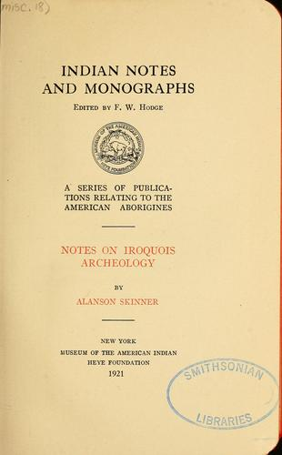 Notes on Iroquois archeology by Alanson Skinner