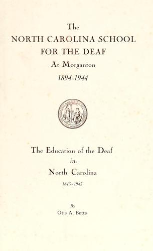The North Carolina School for the Deaf at Morganton, 1894-1944 by Otis A. Betts