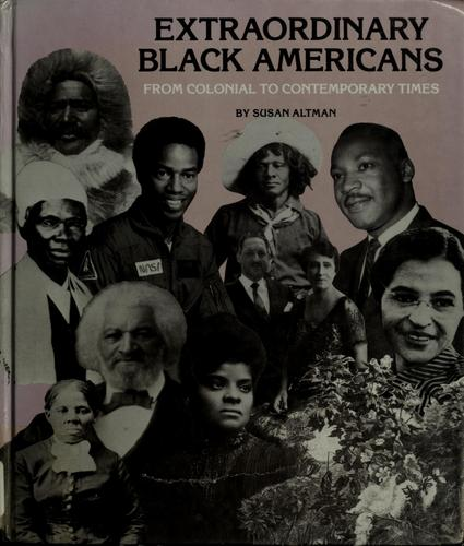 Extraordinary Black Americans from colonial to contemporary times by Susan Altman