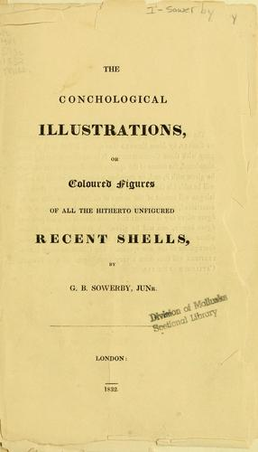 The conchological illustrations or, Coloured figures of all the hitherto unfigured recent shells by G. B. Sowerby