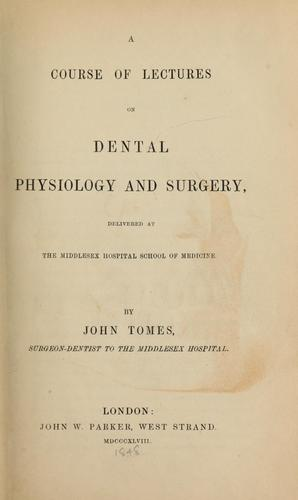 A course of lectures on dental physiology and surgery by John Tomes
