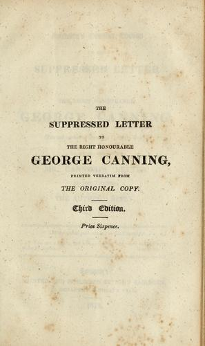 Fairburn's genuine edition of the suppressed letter to the Right Honourable George Canning by George Canning