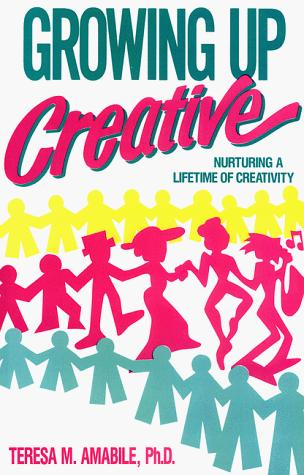Growing Up Creative by Teresa M. Amabile