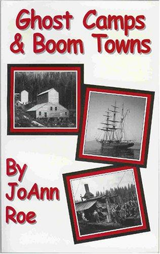 Ghost camps & boom towns by JoAnn Roe