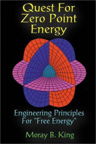 Quest for Zero Point Energy Engineering Principles for Free Energy by Moray B. King