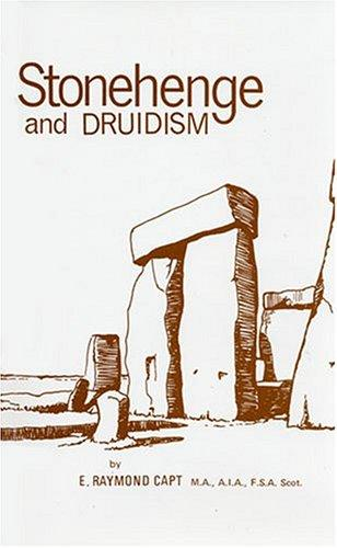 Stonehenge and Druidism by E. Raymond Capt