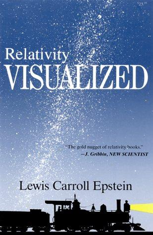 "Relativity Visualized ""The Gold Nugget of Relativity Books"" by Lewis C. Epstein"