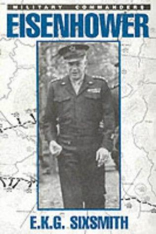 Eisenhower as Military Commander (Military Commander Series) by E. K. G. Sixsmith