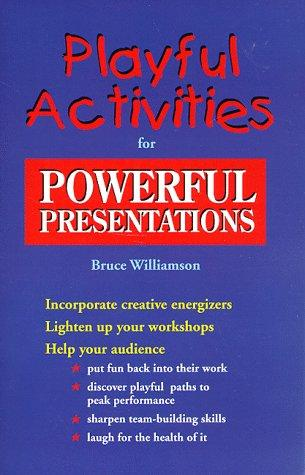 Playful activities for powerful presentations by Williamson, Bruce