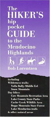 The hiker's hip pocket guide to the Mendocino highlands by Bob Lorentzen