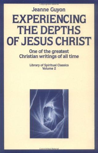 Experiencing the Depths of Jesus Christ by Jeanne Marie Bouvier de La Motte Guyon