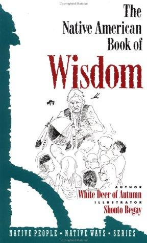 The native American book of wisdom by White Deer of Autumn.