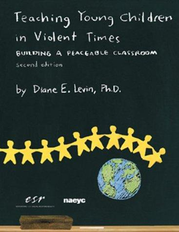 Teaching Young Children in Violent Times by Diane E. Levin