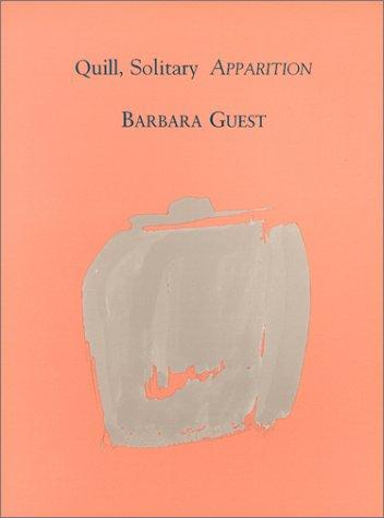 Quill, solitary apparition by Barbara Guest