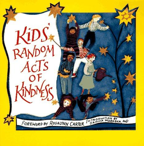 Kids' random acts of kindness by foreword by Rosalynn Carter ; introduction by Dawna Markova.